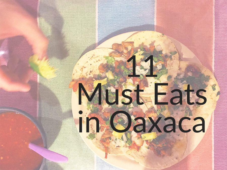 11 Must Eats in Oaxaca