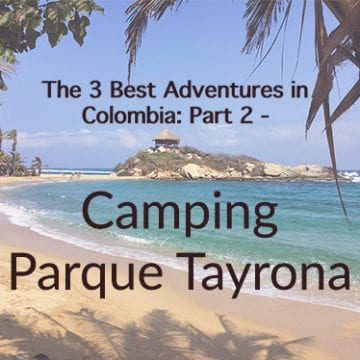 The 3 Best Adventures in Colombia: Part 2 – Camping Parque Tayrona