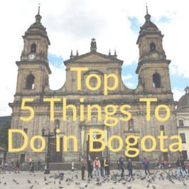 Colombia Travel Guide: Top 5 Things To Do in Bogota