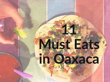must eats in oaxaca mexico
