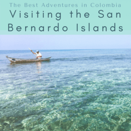 The 3 Best Adventures in Colombia: Part 3 – Visiting the San Bernardo Islands