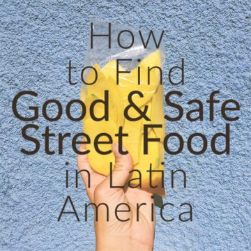 How to Find Good & Safe Street Food in Latin America