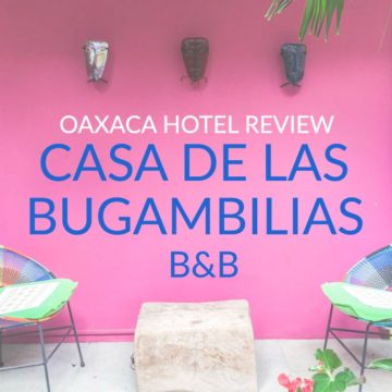 Oaxaca Hotel Review: Casa De Las Bugambilias B&B