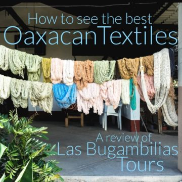 How to See the Best Oaxacan Textiles: Review of Las Bugambilias Tours