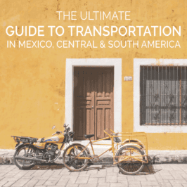 The Ultimate Guide to Transportation in Mexico, Central & South America