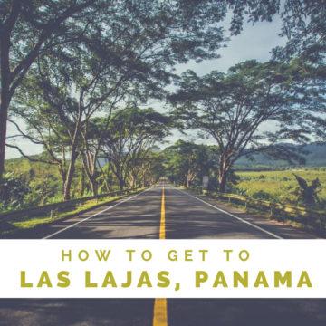 How to Get to Las Lajas, Panama