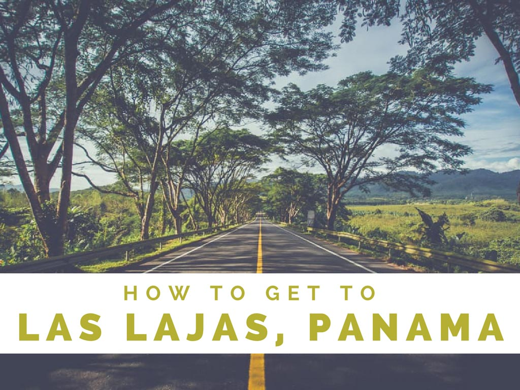 How to get to Las Lajas Panama