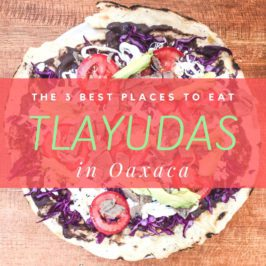 The 3 Best Places to Eat Tlayudas in Oaxaca