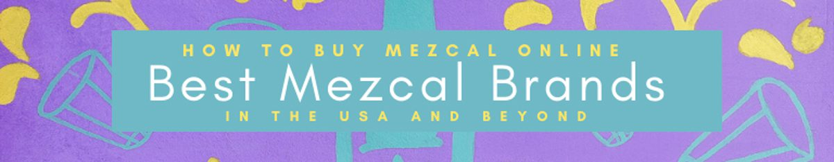 Copy of How to Buy Mezcal Online_ Best Mezcal Brands in the USALR