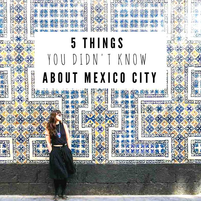 5 Things You Didn't Know about Mexico City 2