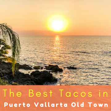 The Best Tacos in Puerto Vallarta Old Town