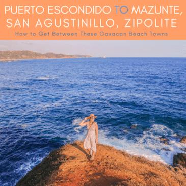 Puerto Escondido to Mazunte, San Agustinillo, Zipolite